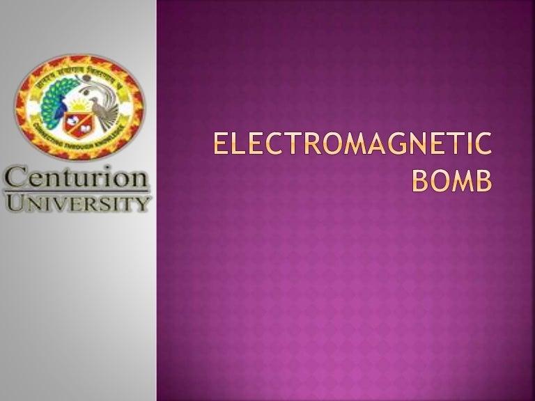 Electromagnetic bomb ppt.
