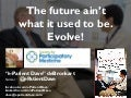 The Future Ain't What it Used To Be: Evolve!