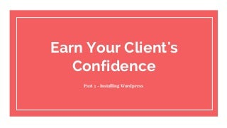 Earn your client's confidence part 3 - Installing WordPress