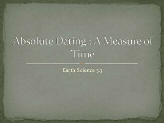 Earth Science 3.3 : Absolute Dating: A Measure of Time