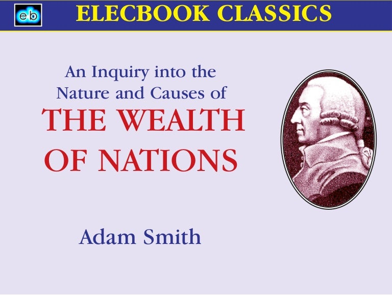 the basis of englands wealth according to adam smith The adam smith institute is britain's leading free market neoliberal think tank the first theme in the wealth of nations is that regulations on commerce are ill-founded and counter-productive the prevailing view was that gold and silver was wealth, and that countries should boost exports and.