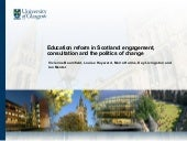Education reform in Scotland: engagement, consultation and the politics of change.