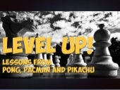 Level Up! Lessons from Pong, Pacman and Pikachu