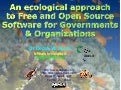 An ecological approach to Free and Open Source Software for Governments and Organizations