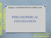 Philosophical Foundation of curriculum (Edam 514 curriculum development)