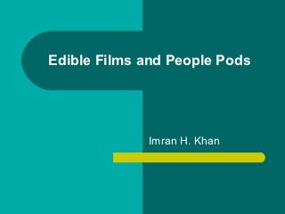 Edible films and people pods