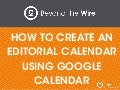 PR 101: How to Build an Editorial Calendar with Google Calendar