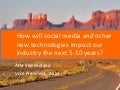 How will social media and other new technologies impact our industry the next 5-10 years?