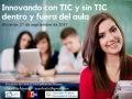 Innovando con TIC y sin TIC, dentro y fuera del aula - Encuentro de Centros Innovadores en Alicante
