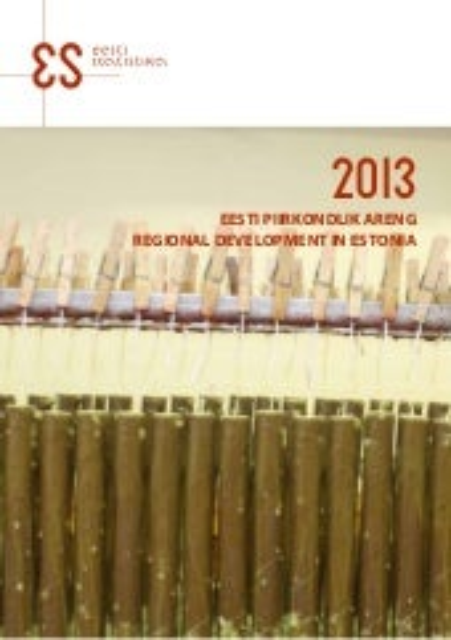 Eesti piirkondlik areng. 2013. Regional Development in Estonia