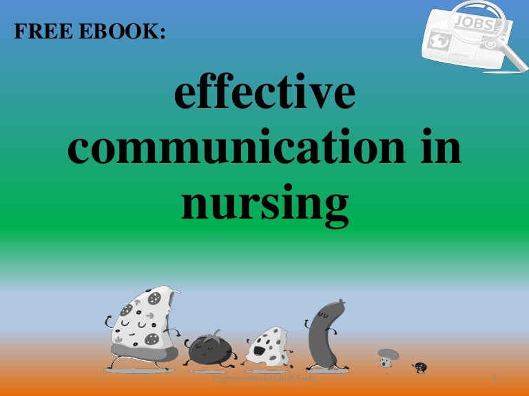 effective communication in nursing Effective communication skills in nursing within this assignment i will be looking at the importance of effective communication skills in the nursing profession i will briefly explore the meaning of communication and then look at different styles of effective communication.