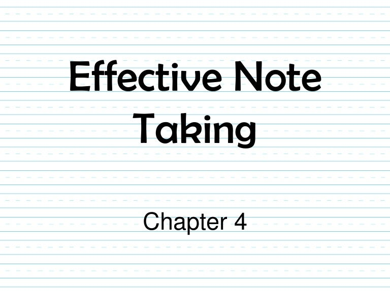 chapter 5 listen and take effective notes Listening in class asking good questions taking effective notes learning the principal note-taking methods this chapter focuses on listeningpurposefully focusing on what a speaker is saying with the objective of understanding, a key skill for learning new material, and note taking, the most.