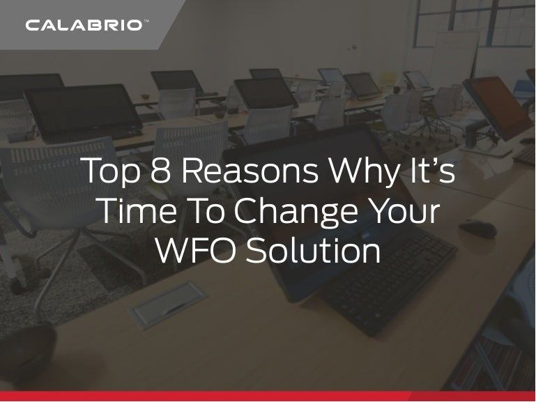 Top Eight Reasons Why It's Time to Change Your WFO Solution