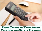 Eight Things You Need to Know About Taxation and Estate Planning