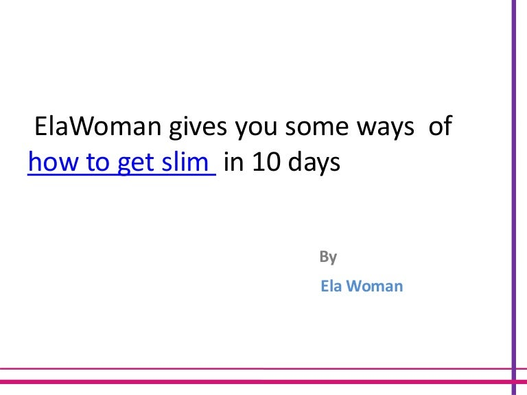 Ela woman gives you some ways of how to get slim in 10 days
