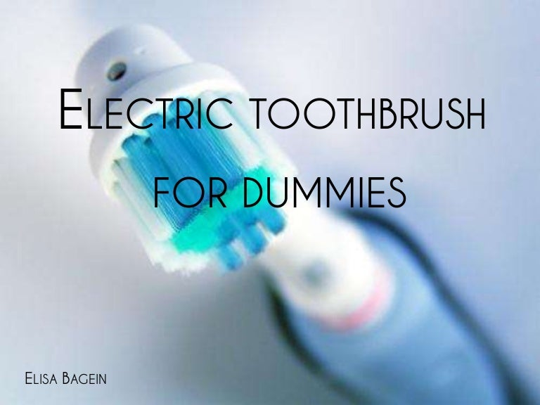 Electric toothbrush for dummies