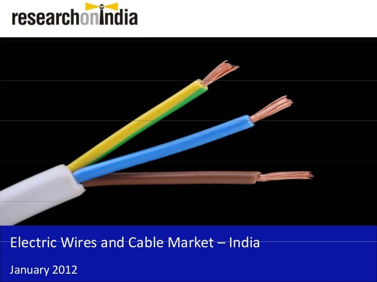 Market Research Report :Electric Wires and Cable Market in India 2012