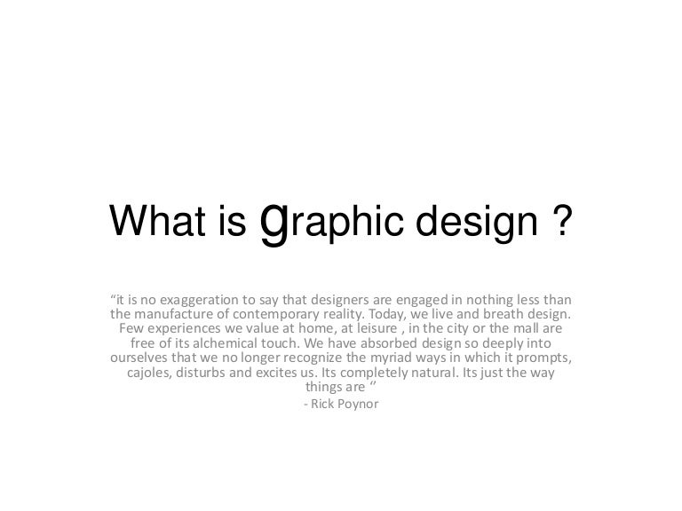 what is graphic design essay A graphic designer creates the graphics primarily for published, printed or electronic media, such as brochures (sometimes) and advertising they are also sometimes responsible for typesetting, illustration, user interfaces, web design, or take a teaching position.