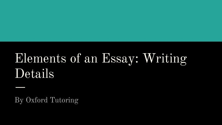 elements of an essay writing details