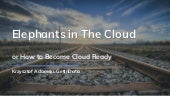 Elephants in the cloud or How to become cloud ready