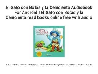 El Gato con Botas y la Cenicienta Audiobook For Android - El Gato con Botas y la Cenicienta read books online free with audio