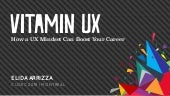 Vitamin UX: How a UX Mindset Can Boost Your Career