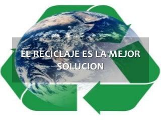 El reciclaje: la mejor solución