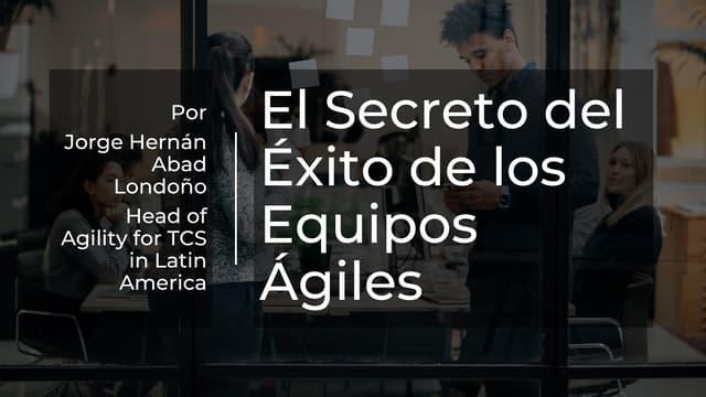 El Secreto del Exito de los Equipos Agiles