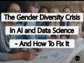 The Gender Diversity Crisis In Artificial Intelligence And Data Science – And How To Tackle It
