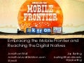 Embracing the mobile frontier and reaching the digital natives