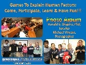 Games To Explain Human Factors: Come, Participate, Learn & Have Fun!!! Embry-Riddle Aeronautical University November 7, 2013 Photo Album