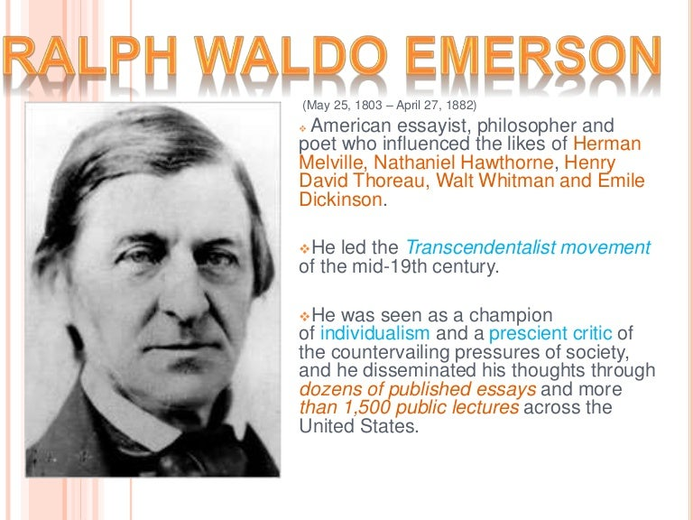 transcendentalist american essayist and poet Ralph waldo emerson was an american transcendentalist poet, philosopher and essayist during the 19th century one of his best-known essays is self-reliance†ralph waldo emerson was born on may.