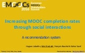 Increasing MOOC completion rates through social interactions