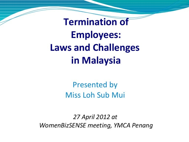 malaysian labour law The malaysian law governing industrial relations — or employment law — has a reputation for being overly-friendly to employees i am often approached for advice by employers when things have.