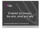 Enabled by Design at Shropshire Disability Network December 2010