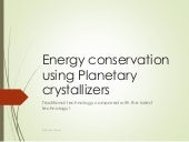 Energy conservation using planetary crystallizers