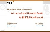 Engage 2019: Your Data in the Major Leagues: A Practical and Updated Guide to RESTful Domino v10