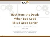Engage 2016: Back From the Dead: How Bad Code Kills a Good Server