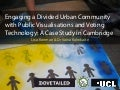 Engaging a Divided Urban Community with Public Visualisations and Voting Technology: A Case Study in Cambridge (Lisa Koeman, Vaiva Kalnikaite)