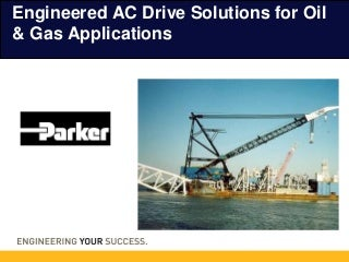 AC Motor Control Solutions for Oil and Gas Applications - SSDN Division Parker Hannifin