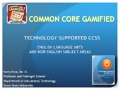 Common Core Gamified: Technology Supported CCSS for English Language Arts and Non English Subject Areas.
