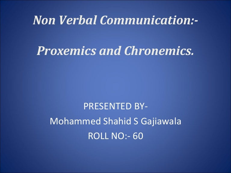 Proxemics And Chronemics Chronemics is a discipline concerned with the study of a person's use of time. proxemics and chronemics