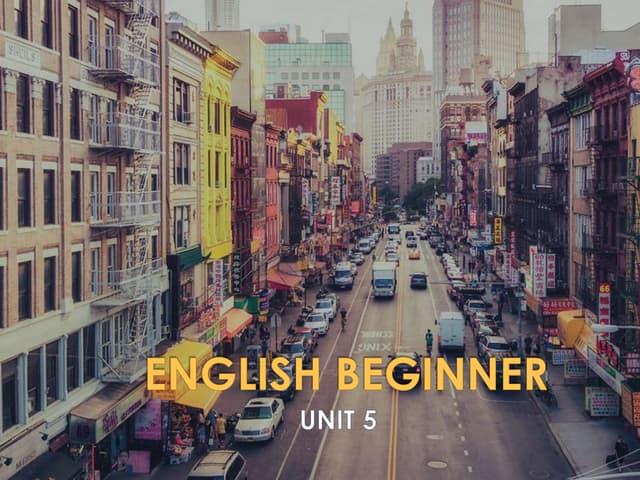 English Beginner - Unit 5