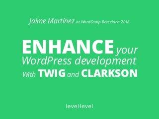 Enhance your WordPress development with Twig through Clarkson - WordCamp Barcalona 2016