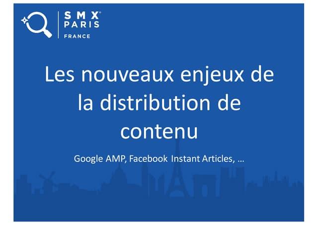 Les nouveaux enjeux de la distribution de contenu : Google AMP, Facebook Instant Articles,...