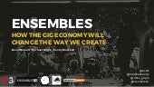 Ensembles: How the Gig-Economy Will Change the Way We Create