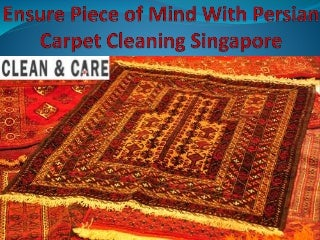 Ensure Piece of Mind With Persian Carpet Cleaning Singapore