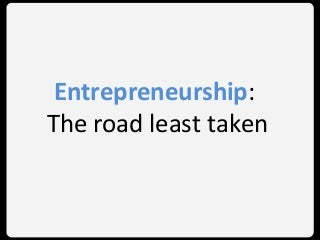 Entrepreneurship - The Road Least Taken