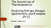 Chem 2 - The Second Law of Thermodynamics: Predicting Entropy Changes Qualitatively III