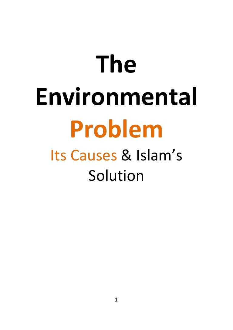 the environmental problem its causes and islam s solution